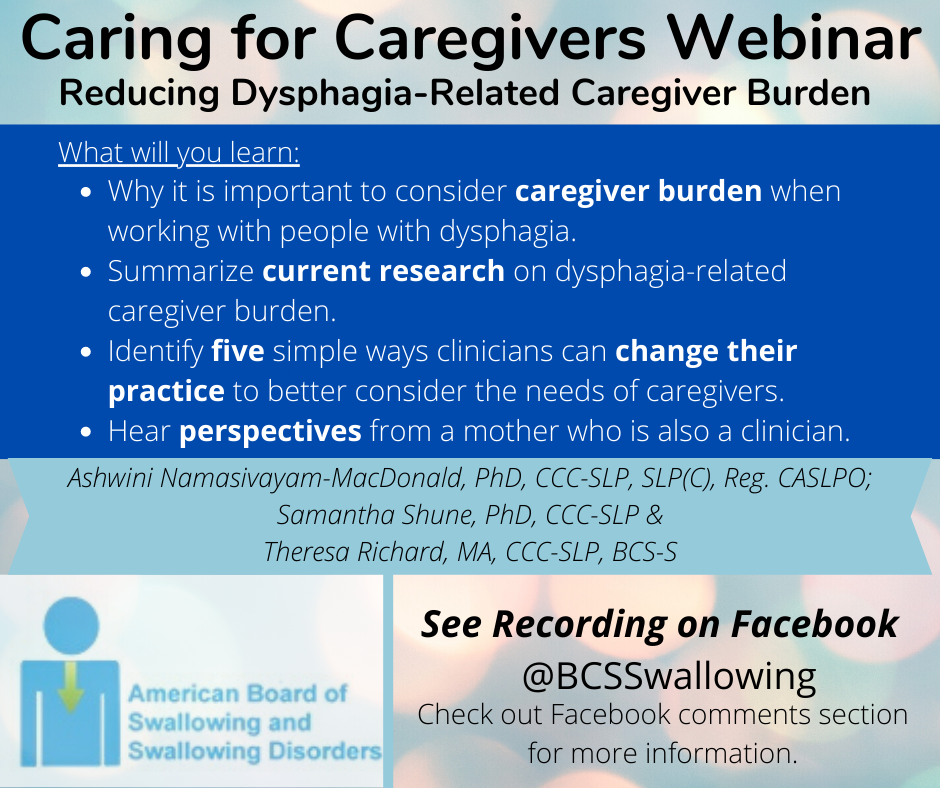 Caring for Caregivers: Reducing Dysphagia-Related Caregiver Burden. Webinar/discussion for #Dysphagiaawareness month - was live and now recorded one hour session on facebook @BCSSwallowing