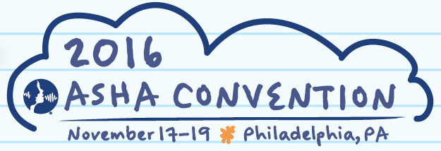 American Speech-Language Hearing Association's annual convention is in Philadelphia. November 17-19, 2016
